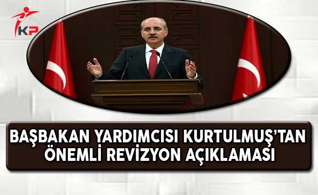 Başbakan Yardımcısı Kurtulmuş'tan Önemli Revizyon Açıklaması