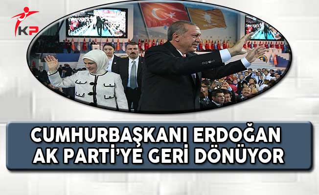 Cumhurbaşkanı Erdoğan AK Parti'ye Geri Dönüyor