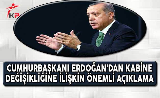Cumhurbaşkanı Erdoğan'dan Çok Önemli Kabine Değişikliği Açıklaması