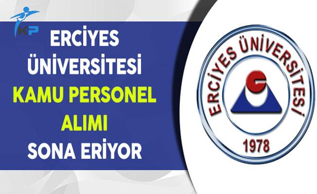 Erciyes Üniversitesi Kamu Personeli Alımı Başvuruları Sona Eriyor