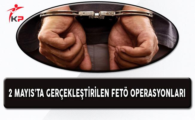 FETÖ Operasyonları 2 Mayıs
