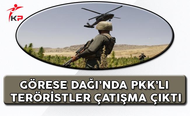 Görese Dağı'nda PKK'lı Teröristlerle Çatışma Çıktı