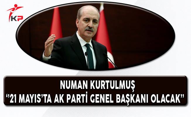 Hükumet Sözcüsü Kurtulmuş: 21 Mayıs'ta AK Parti Genel Başkanı Olacak!