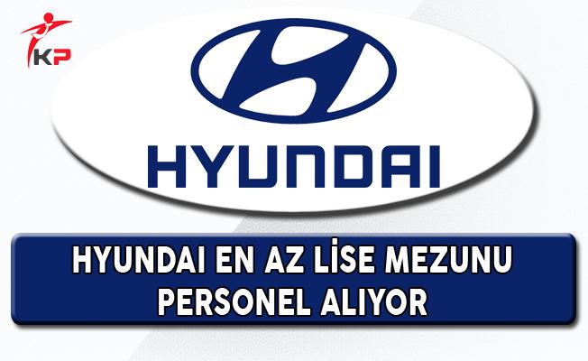Hyundaı En Az Lise Mezunu Personel Alıyor