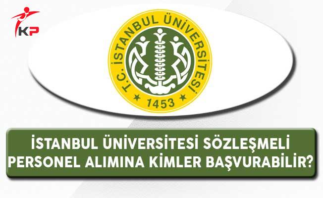 İstanbul Üniversitesi Sözleşmeli Personel Alımına Kimler Başvurabilir?