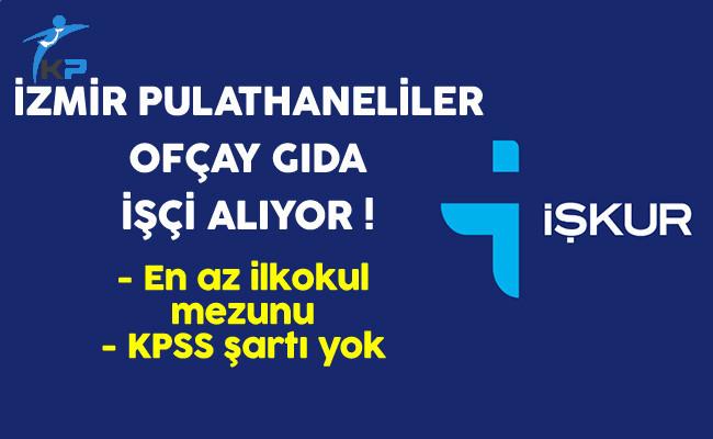 İzmir Pulathaneliler Ofçay Gıda İşçi Alıyor