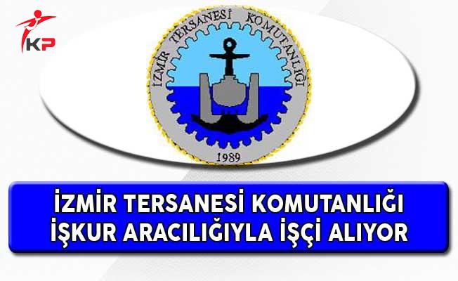 İzmir Tersanesi Komutanlığı İşkur Aracılığıyla İşçi Alıyor