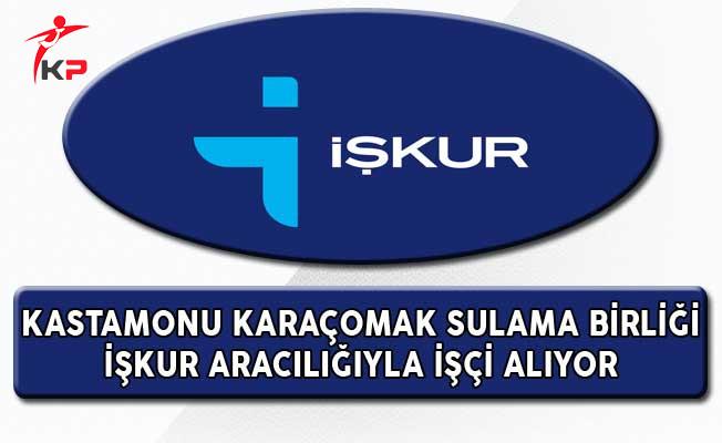 Kastamonu Karaçomak Sulama Birliği İşkur Aracılığıyla İşçi Alıyor