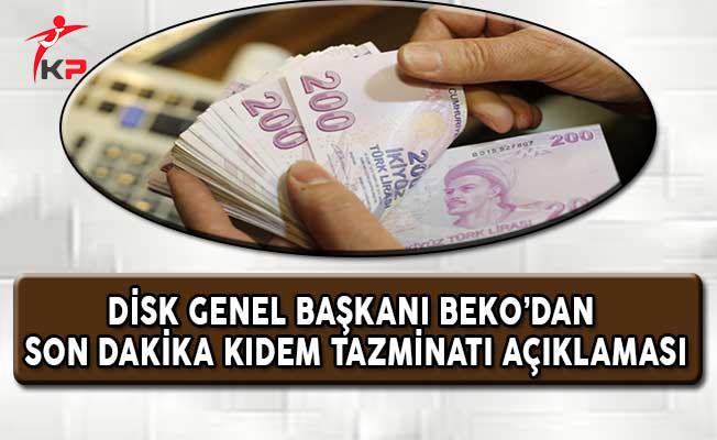 DİSK Genel Başkanı Beko'dan Son Dakika Kıdem Tazminatı Açıklaması