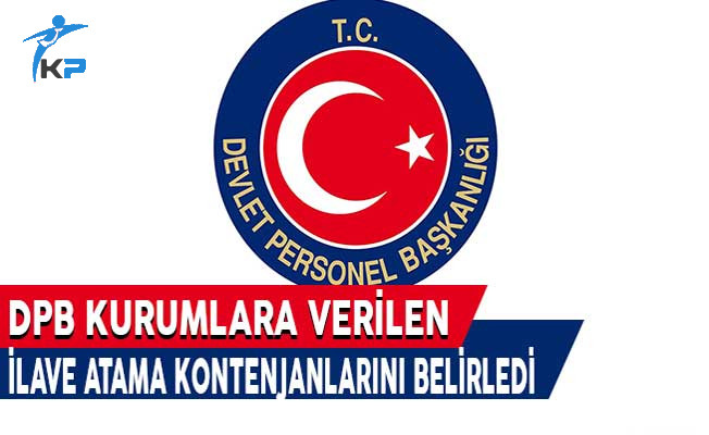Kurumlara Verilen İlave Atama Kontenjanları DPB Tarafından Belirlendi