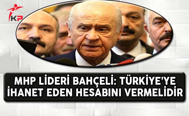 MHP Lideri Bahçeli: Türkiye'ye İhanet Eden Hesabını Vermelidir