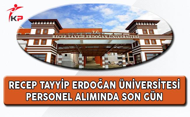 Recep Tayyip Erdoğan Üniversitesi Personel Alımında Son Gün