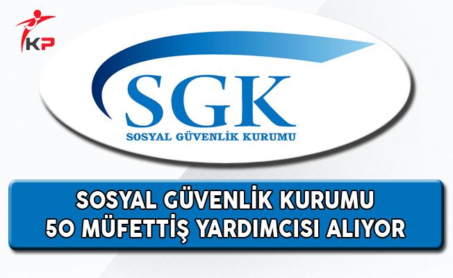 Sosyal Güvenlik Kurumu (SGK) 50 Müfettiş Yardımcısı Alıyor