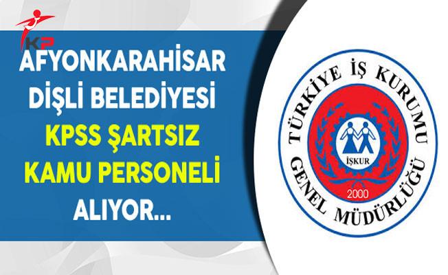 Afyonkarahisar Dişli Belediye Başkanlığı Kamu Personeli Alıyor