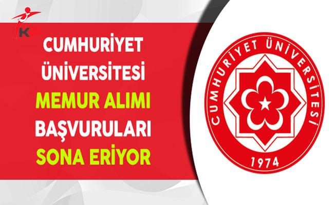 Cumhuriyet Üniversitesi Memur Alımı Başvuruları Sona Eriyor