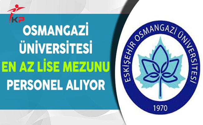 Eskişehir Osmangazi Üniversitesi En Az Lise Mezunu Personel Alıyor