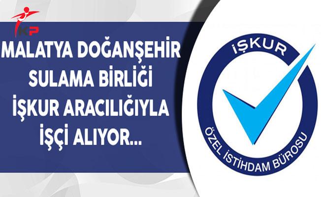 Malatya Doğanşehir Sulama Birliği İşkur ile İşçi Alıyor