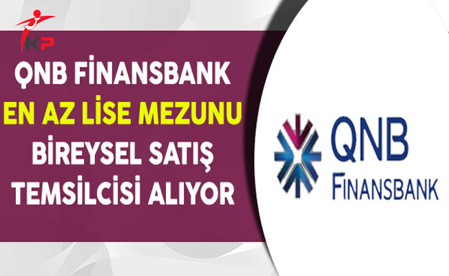 QNB Finansbank En Az Lise Mezunu Bireysel Satış Temsilcisi Alıyor
