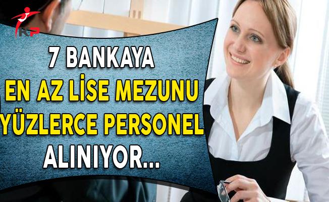 7 Banka En Az Lise Mezunu Yüzlerce Personel Alıyor