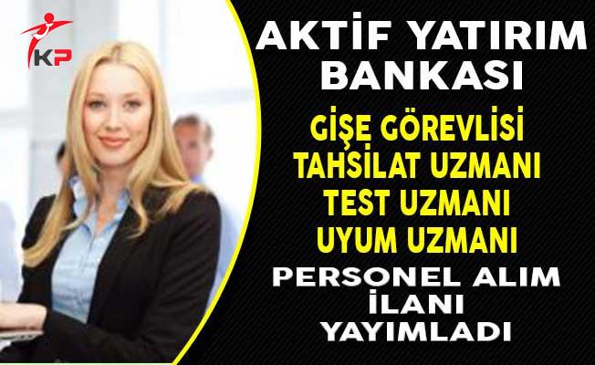 Aktif Yatırım Bankası Personel Alım İlanı Yayımladı