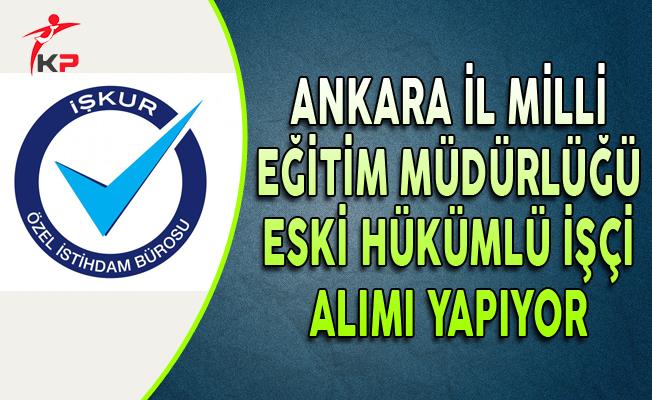 Ankara İl Milli Eğitim Müdürlüğü KPSS Puanı ile Eski Hükümlü İşçi Alıyor