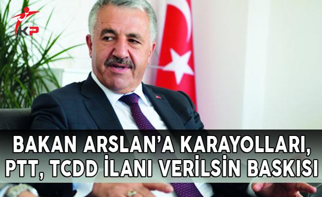 Bakan ARSLAN'a Karayolları, PTT, TCDD İlanı Verilsin Baskısı