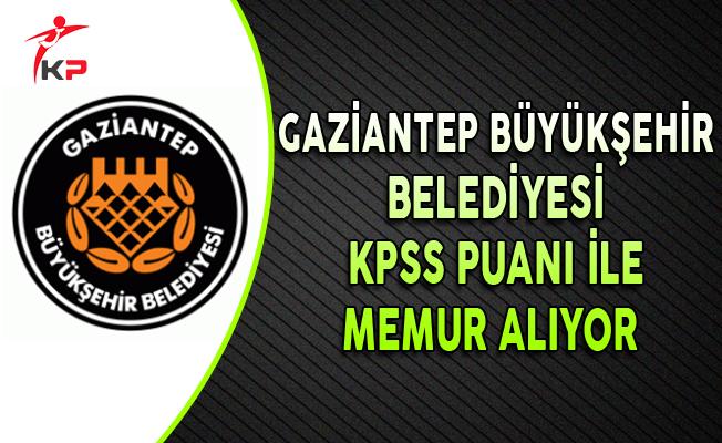 Gaziantep Büyükşehir Belediyesi KPSS Puanı ile Memur Alımı Yapıyor