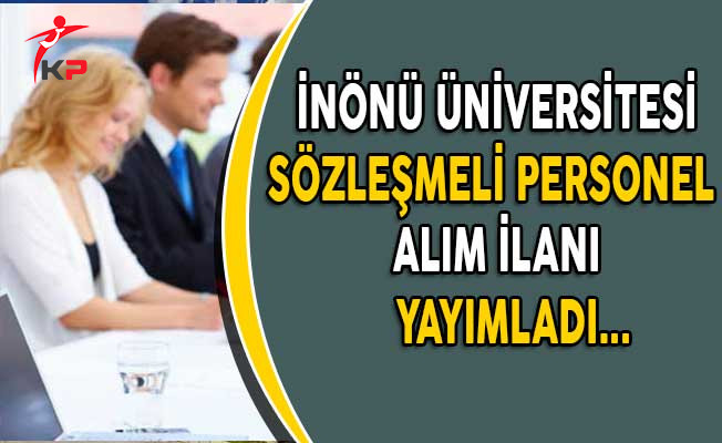 İnönü Üniversitesi Sözleşmeli Personel Alım İlanı Yayımladı