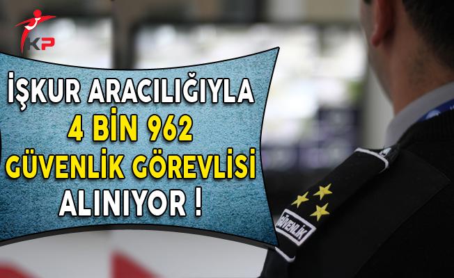 İşkur Aracılığıyla Türkiye Genelinde 4 Bin 962 Güvenlik Görevlisi Alınıyor