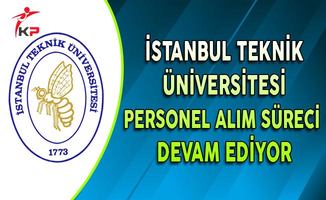 İstanbul Teknik Üniversitesi Sözleşmeli Personel Alım Süreci Devam Ediyor