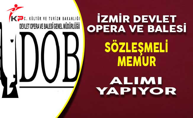 İzmir Devlet Opera ve Balesi Müdürlüğü Sözleşmeli Memur Alım İlanı