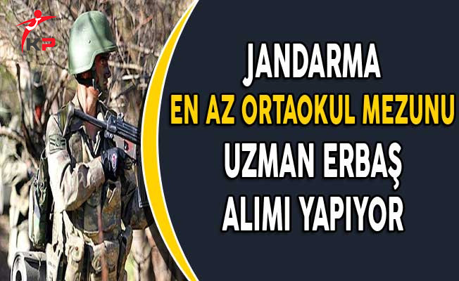 Jandarma Genel Komutanlığı En Az Ortaokul Mezunu Uzman Erbaş Alımı Başvuruları Başladı