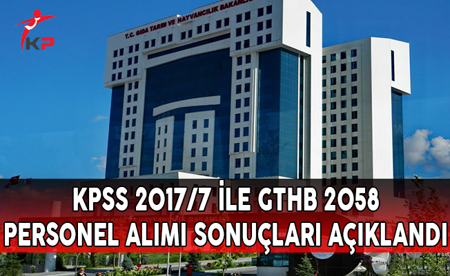 KPSS 2017/7 İle GTHB 2058 Personel Alımı Sonuçları Açıklandı !