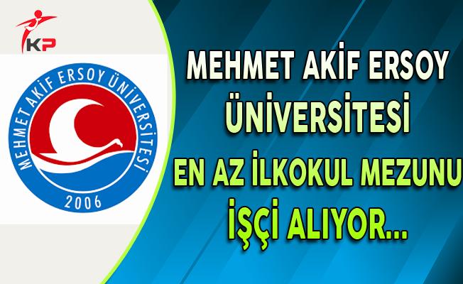 Mehmet Akif Ersoy Üniversitesi En Az İlkokul Mezunu İşçi Alıyor