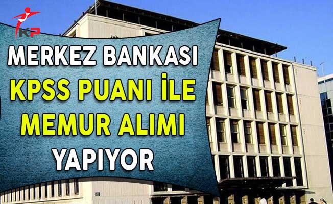 Merkez Bankası KPSS Puanıyla 77 Memur Alımı Yapıyor