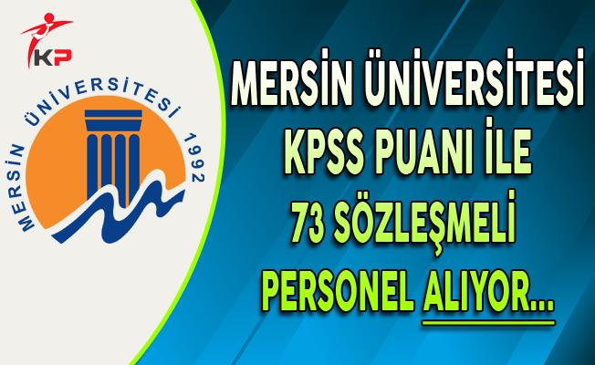 Mersin Üniversitesi KPSS Puanı ile 73 Sözleşmeli Personel Alıyor