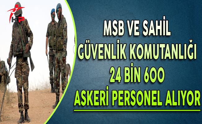 MSB ve Sahil Güvenlik Komutanlığı 24 Bin 600 Askeri Personel Alıyor