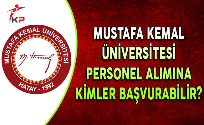 Mustafa Kemal Üniversitesi Personel Alımına Kimler Başvurabilir?