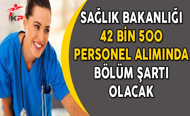 Sağlık Bakanlığı 42 Bin 500 Personel Alımında Bölüm Şartı Olacak