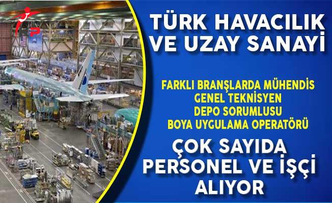Türk Havacılık ve Uzay Sanayi (TUSAŞ) Personel ve İşçi Alımı Yapıyor