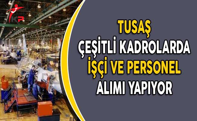 Türk Havacılık ve Uzay Sanayi (TUSAŞ) Personel ve İşçi Alıyor