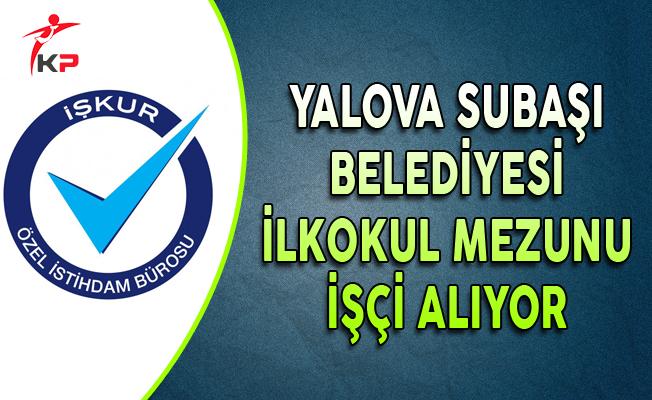 Yalova Subaşı Belediyesi İlkokul Mezunu İşçi Alıyor