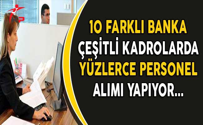 10 Farklı Banka Türkiye Geneli Çeşitli Kadrolarda Personel Alımı Yapıyor