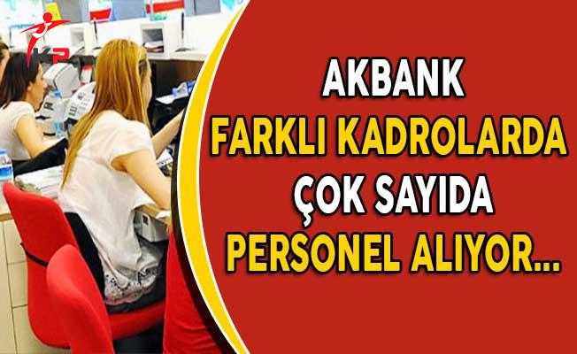 Akbank Farklı Kadrolarda Çok Sayıda Personel Alıyor! (Kimler Başvurabilir?)