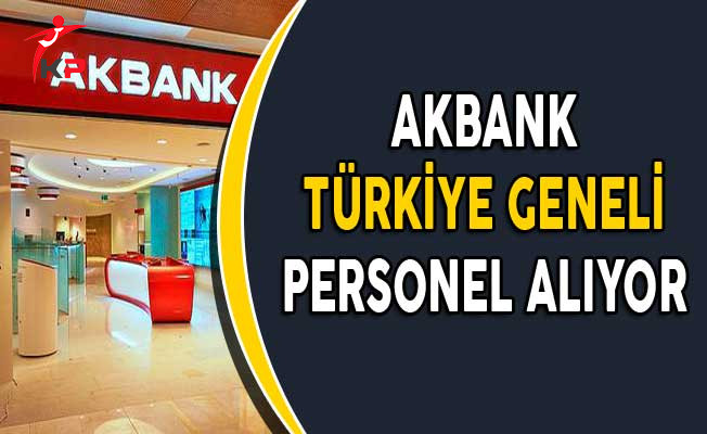 Akbank Türkiye Geneli Personel Alımı Yapıyor