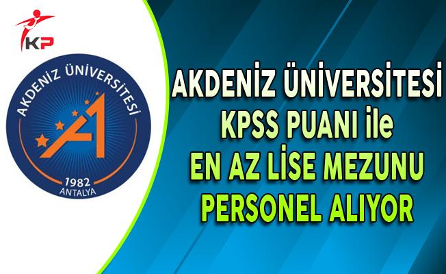 Akdeniz Üniversitesi KPSS Puanı ile En Az Lise Mezunu Personel Alıyor (Kimler Başvurabilir?)