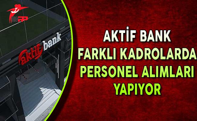 Aktif Yatırım Bankası Farklı Kadrolarda Personel Alımları Yapıyor