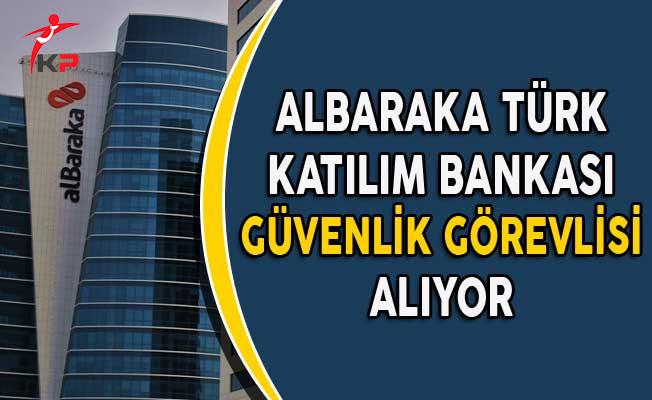 Albaraka Türk Katılım Bankası Güvenlik Görevlisi Alımı Yapıyor