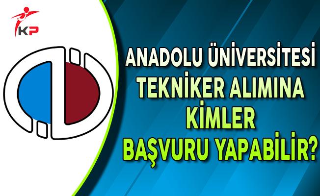 Anadolu Üniversitesi Tekniker Alım İlanına Kimler Başvurabilir?