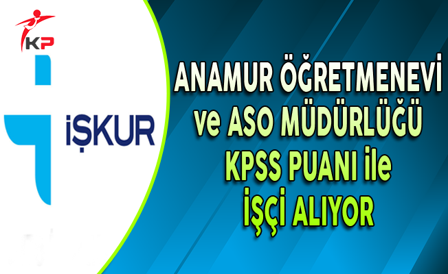 Anamur Öğretmenevi ve ASO Müdürlüğü KPSS Puanı ile Personel Alıyor